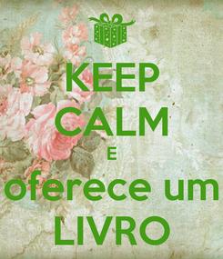 Poster: KEEP CALM E oferece um LIVRO