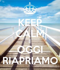 Poster: KEEP CALM E OGGI RIAPRIAMO
