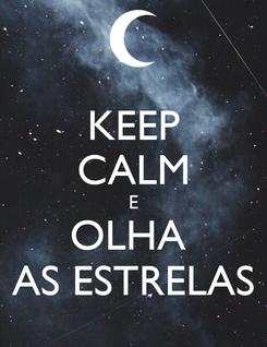Poster: KEEP CALM E OLHA  AS ESTRELAS