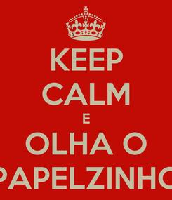 Poster: KEEP CALM E OLHA O PAPELZINHO