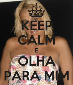 Poster: KEEP CALM E OLHA PARA MIM
