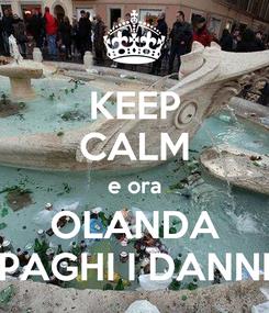 Poster: KEEP CALM e ora OLANDA PAGHI I DANNI