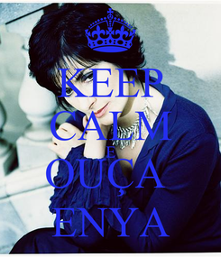 Poster: KEEP CALM E OUÇA  ENYA