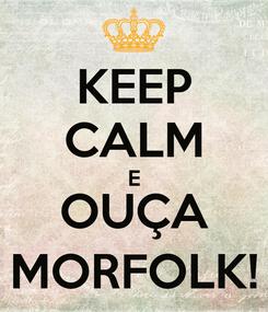 Poster: KEEP CALM E OUÇA MORFOLK!