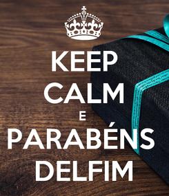 Poster: KEEP CALM E  PARABÉNS  DELFIM