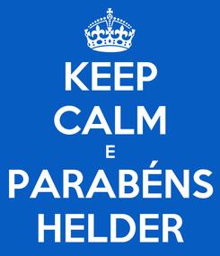 Poster: KEEP CALM E PARABÉNS HELDER