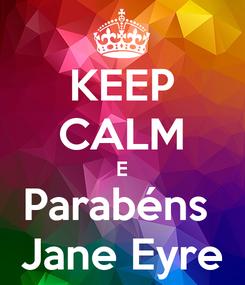 Poster: KEEP CALM E Parabéns  Jane Eyre