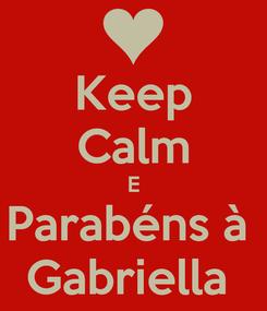 Poster: Keep Calm E Parabéns à  Gabriella