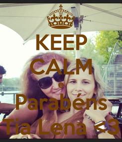 Poster: KEEP CALM e Parabéns Tia Lena <3