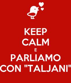 """Poster: KEEP CALM E PARLIAMO CON """"TALJANI"""""""