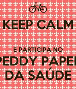 Poster: KEEP CALM  E PARTICIPA NO PEDDY PAPER DA SAÚDE