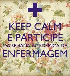 Poster: KEEP CALM E PARTICIPE DA SEMANA ACADÊMICA DE ENFERMAGEM