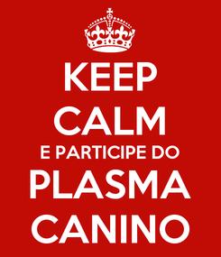 Poster: KEEP CALM E PARTICIPE DO PLASMA CANINO