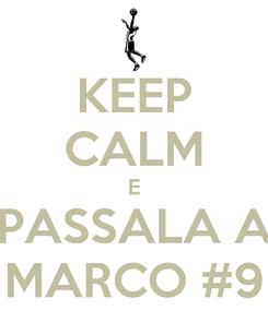 Poster: KEEP CALM E PASSALA A MARCO #9