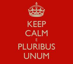 Poster: KEEP CALM E PLURIBUS UNUM