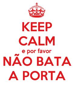 Poster: KEEP CALM e por favor NÃO BATA A PORTA