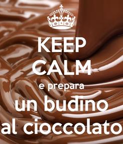 Poster: KEEP CALM e prepara un budino al cioccolato