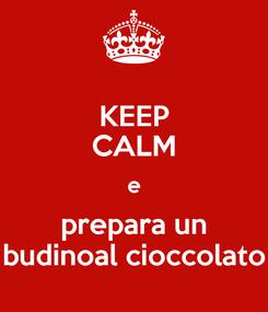 Poster: KEEP CALM e prepara un budinoal cioccolato