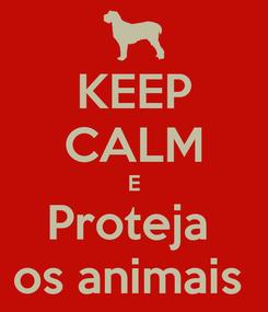 Poster: KEEP CALM E Proteja  os animais