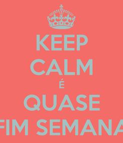 Poster: KEEP CALM É QUASE FIM SEMANA