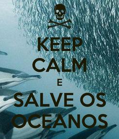 Poster: KEEP CALM E SALVE OS OCEANOS