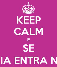 Poster: KEEP CALM E SE ME ODEIA ENTRA NA FILA,