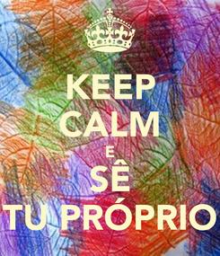 Poster: KEEP CALM E SÊ TU PRÓPRIO