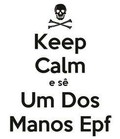 Poster: Keep Calm e sê  Um Dos Manos Epf