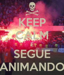 Poster: KEEP CALM E SEGUE ANIMANDO