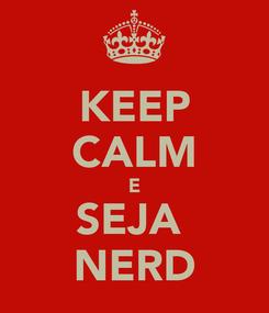 Poster: KEEP CALM E SEJA  NERD