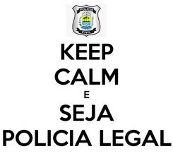 Poster: KEEP CALM E SEJA POLICIA LEGAL