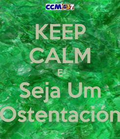 Poster: KEEP CALM E Seja Um Ostentación