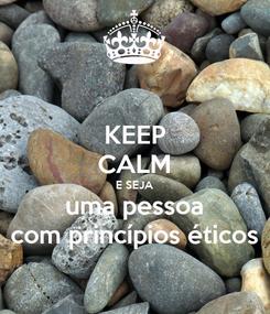 Poster: KEEP CALM E SEJA uma pessoa com princípios éticos