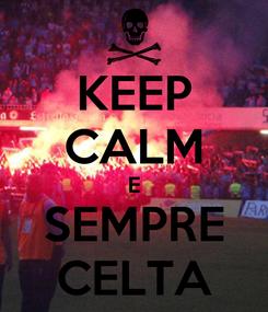 Poster: KEEP CALM E SEMPRE CELTA