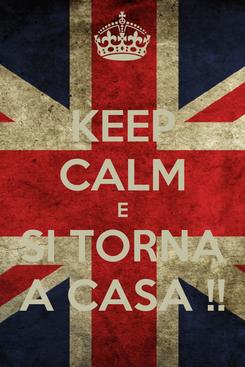 Poster: KEEP CALM E SI TORNA A CASA !!