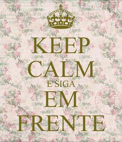 Poster: KEEP CALM E SIGA EM FRENTE