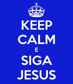 Poster: KEEP CALM E SIGA JESUS