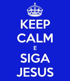 Poster: KEEP CALM E SIGA JESUS