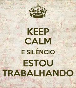 Poster: KEEP CALM E SILÊNCIO ESTOU TRABALHANDO