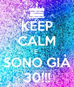 Poster: KEEP CALM E  SONO GIÀ 30!!!