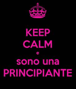 Poster: KEEP CALM e sono una PRINCIPIANTE