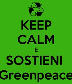 Poster: KEEP CALM E SOSTIENI  Greenpeace