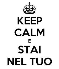 Poster: KEEP CALM E STAI NEL TUO