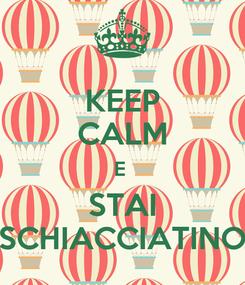 Poster: KEEP CALM E  STAI SCHIACCIATINO