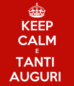 Poster: KEEP CALM E TANTI  AUGURI