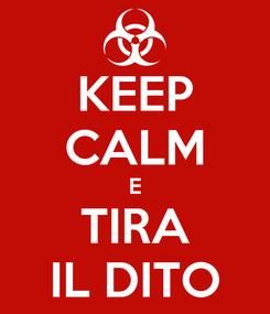 Poster: KEEP CALM E TIRA IL DITO