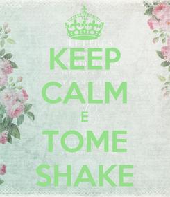 Poster: KEEP CALM E TOME SHAKE
