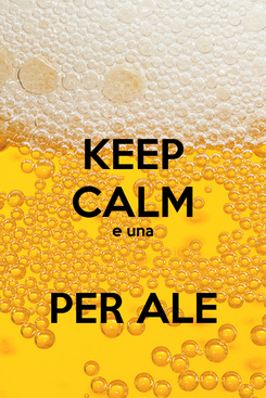 Poster: KEEP CALM e una                           PER ALE