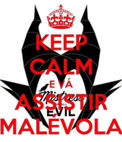 Poster: KEEP CALM E VÁ ASSISTIR MALÉVOLA
