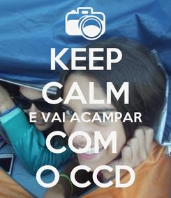 Poster: KEEP CALM E VAI ACAMPAR COM  O CCD